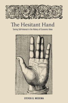 The Hesitant Hand : Taming Self-Interest in the History of Economic Ideas, Paperback / softback Book