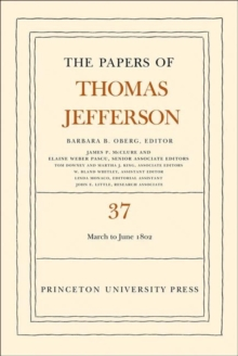 The Papers of Thomas Jefferson, Volume 37 : 4 March to 30 June 1802, Hardback Book