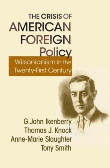 The Crisis of American Foreign Policy : Wilsonianism in the Twenty-first Century, Paperback / softback Book