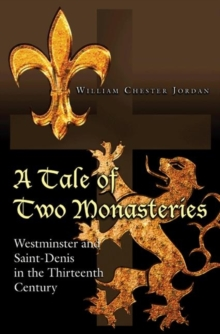 A Tale of Two Monasteries : Westminster and Saint-Denis in the Thirteenth Century, Paperback / softback Book