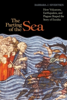 The Parting of the Sea : How Volcanoes, Earthquakes, and Plagues Shaped the Story of Exodus, Paperback / softback Book