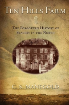 Ten Hills Farm : The Forgotten History of Slavery in the North, Paperback / softback Book