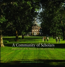 A Community of Scholars : Impressions of the Institute for Advanced Study, Hardback Book