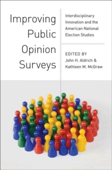 Improving Public Opinion Surveys : Interdisciplinary Innovation and the American National Election Studies, Paperback / softback Book