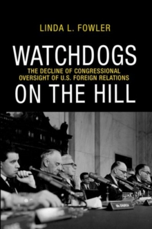 Watchdogs on the Hill : The Decline of Congressional Oversight of U.S. Foreign Relations, Hardback Book