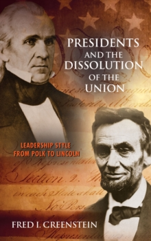Presidents and the Dissolution of the Union : Leadership Style from Polk to Lincoln, Hardback Book