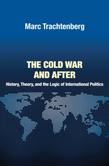 The Cold War and After : History, Theory, and the Logic of International Politics, Hardback Book