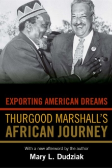 Exporting American Dreams : Thurgood Marshall's African Journey, Paperback / softback Book