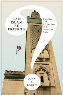 Can Islam Be French? : Pluralism and Pragmatism in a Secularist State, Paperback / softback Book
