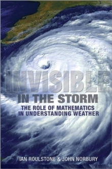 Invisible in the Storm : The Role of Mathematics in Understanding Weather, Hardback Book