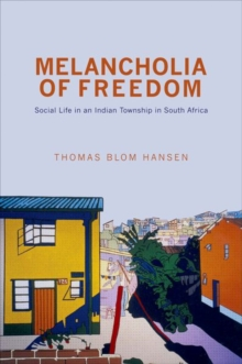 Melancholia of Freedom : Social Life in an Indian Township in South Africa, Hardback Book