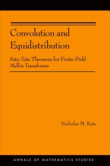 Convolution and Equidistribution : Sato-Tate Theorems for Finite-Field Mellin Transforms (AM-180), Hardback Book
