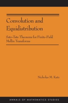 Convolution and Equidistribution : Sato-Tate Theorems for Finite-Field Mellin Transforms (AM-180), Paperback / softback Book