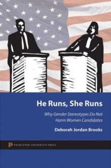 He Runs, She Runs : Why Gender Stereotypes Do Not Harm Women Candidates, Paperback / softback Book