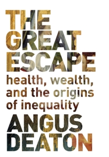 The Great Escape : Health, Wealth, and the Origins of Inequality, Hardback Book