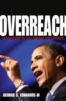 Overreach : Leadership in the Obama Presidency, Hardback Book