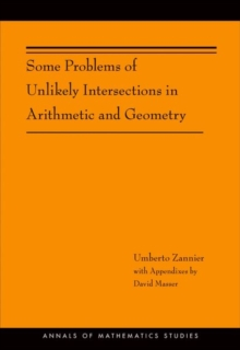 Some Problems of Unlikely Intersections in Arithmetic and Geometry (AM-181), Hardback Book