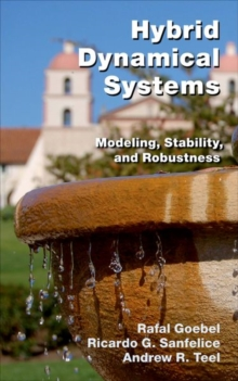 Hybrid Dynamical Systems : Modeling, Stability, and Robustness, Hardback Book