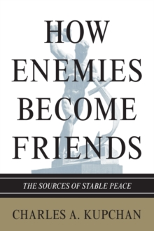 How Enemies Become Friends : The Sources of Stable Peace, Paperback / softback Book