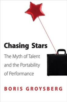 Chasing Stars : The Myth of Talent and the Portability of Performance, Paperback Book
