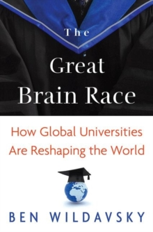 The Great Brain Race : How Global Universities Are Reshaping the World, Paperback / softback Book