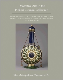 The Robert Lehman Collection at The Metropolitan Museum of Art, Volume XV : Decorative Arts, Hardback Book