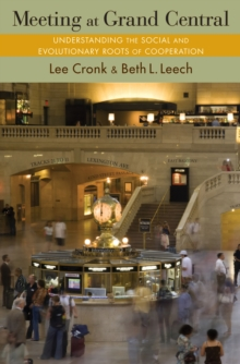 Meeting at Grand Central : Understanding the Social and Evolutionary Roots of Cooperation, Hardback Book