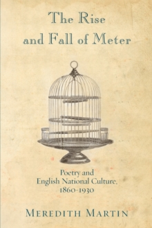 The Rise and Fall of Meter : Poetry and English National Culture, 1860--1930, Paperback / softback Book