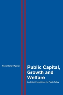 Public Capital, Growth and Welfare : Analytical Foundations for Public Policy, Hardback Book