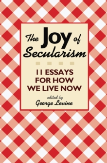 The Joy of Secularism : 11 Essays for How We Live Now, Paperback Book