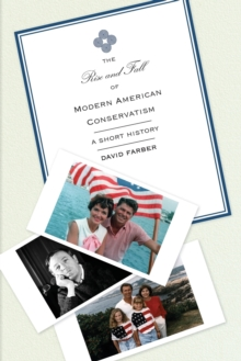 The Rise and Fall of Modern American Conservatism : A Short History, Paperback / softback Book
