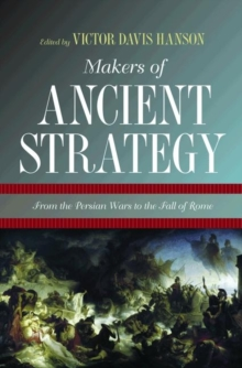 Makers of Ancient Strategy : From the Persian Wars to the Fall of Rome, Paperback / softback Book
