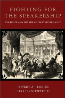Fighting for the Speakership : The House and the Rise of Party Government, Paperback / softback Book