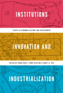 Institutions, Innovation, and Industrialization : Essays in Economic History and Development, Hardback Book