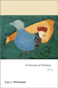A Glossary of Chickens : Poems, Hardback Book
