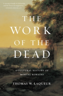 The Work of the Dead : A Cultural History of Mortal Remains, Hardback Book
