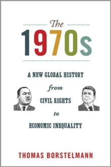 The 1970s : A New Global History from Civil Rights to Economic Inequality, Paperback / softback Book