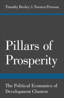 Pillars of Prosperity : The Political Economics of Development Clusters, Paperback / softback Book