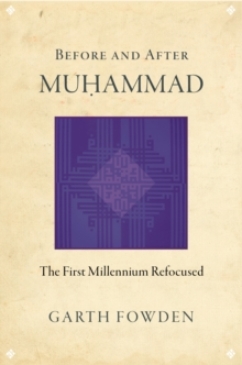 Before and After Muhammad : The First Millennium Refocused, Hardback Book