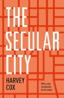 The Secular City : Secularization and Urbanization in Theological Perspective, Paperback / softback Book