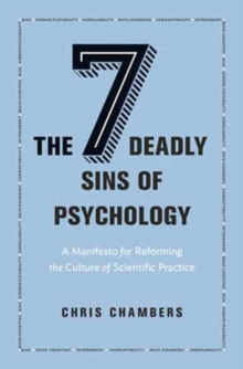 The Seven Deadly Sins of Psychology : A Manifesto for Reforming the Culture of Scientific Practice, Hardback Book