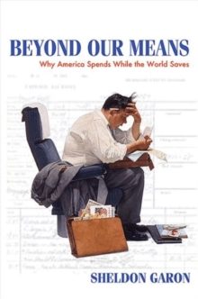 Beyond Our Means : Why America Spends While the World Saves, Paperback / softback Book