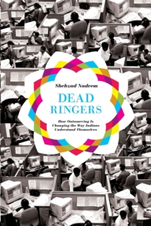 Dead Ringers : How Outsourcing Is Changing the Way Indians Understand Themselves, Paperback / softback Book