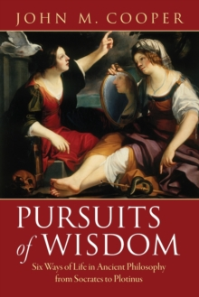 Pursuits of Wisdom : Six Ways of Life in Ancient Philosophy from Socrates to Plotinus, Paperback / softback Book
