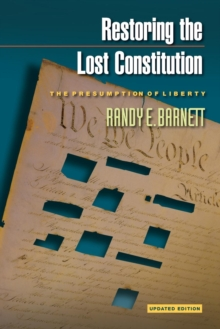 Restoring the Lost Constitution : The Presumption of Liberty - Updated Edition, Paperback / softback Book