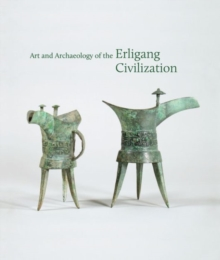 Art and Archaeology of the Erligang Civilization, Hardback Book