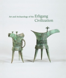 Art and Archaeology of the Erligang Civilization, Paperback / softback Book