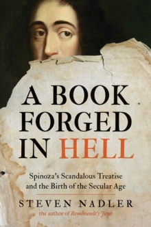 A Book Forged in Hell : Spinoza's Scandalous Treatise and the Birth of the Secular Age, Paperback Book