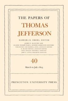 The Papers of Thomas Jefferson, Volume 40 : 4 March to 10 July 1803, Hardback Book