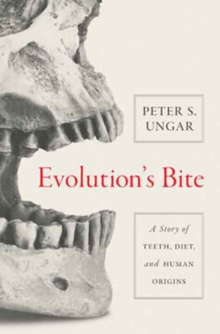 Evolution's Bite : A Story of Teeth, Diet, and Human Origins, Hardback Book